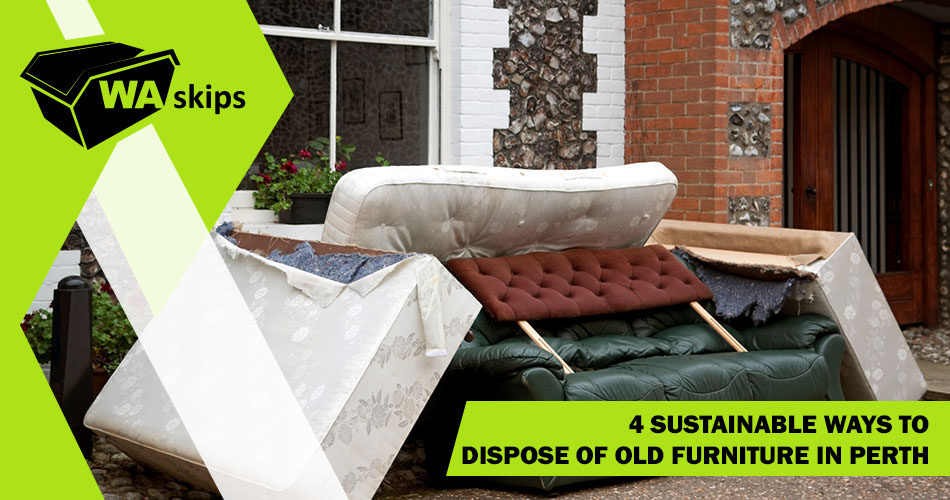 4 Sustainable Ways to Dispose of Old Furniture in Perth